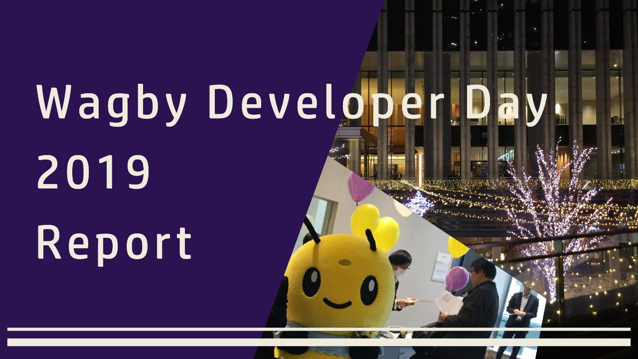 Wagby Developer Day 2019 Report